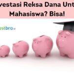 Investasi Reksa Dana Untuk Mahasiswa Bisa!
