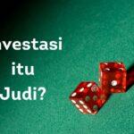 Investasi itu Judi?