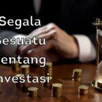 Segala Sesuatu Tentang Investasi