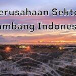 Perusahaan Sektor Tambang Indonesia